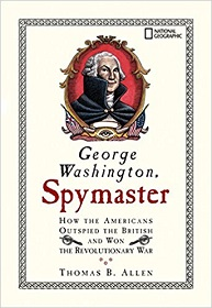 George Washington, Spymaster: How the Americans Outspied the British and Won the Revolutionary War by Thomas B. Allen