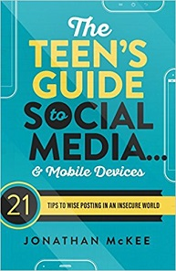 The Teen's Guide to Social Media... and Mobile Devices: 21 Tips to Wise Posting in an Insecure World by Jonathan McKee
